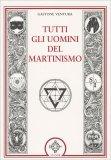 Tutti gli Uomini del Martinismo - Libro