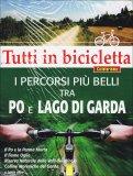 Tutti In Bicicletta - I Percorsi più Belli tra Po e Lago di Garda  - Libro