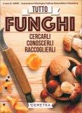 Tutto Funghi - Cercarli, Conoscerli, Raccoglierli — Libro