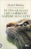 Tutto Quello che Vorreste Sapere sui Gatti - Libro