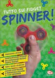 Tutto sui Fidget Spinner! + Spinner - Libro