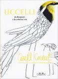 Uccelli da Disegnare e da Colorare con Carll Cneut