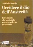 UCCIDERE IL DIO DELL'AUSTERITà Introduzione alla teoria della moneta moderna di Daniele Basciu