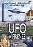 UFO A FIRENZE Fenomeni inspiegati e simbolismi cosmici nella storia della città