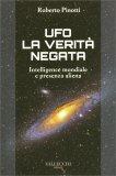 UFO LA VERITà NEGATA Intelligence mondiale e presenza aliena di Roberto Pinotti