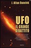 UFO IL GRANDE DIBATTITO — Uno sguardo obbiettivo all'ufologia. Davvero è in atto una grande cospirazione per occultare gli UFO? E' realistica la prospettiva di un contatto con intelligenze extraterrestri? di J. Allan Danelek