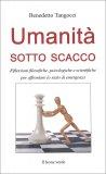 UMANITà SOTTO SCACCO Riflessioni filosofiche, psicologiche e scientifiche per affrontare lo stato di emergenza di Benedetto Tangocci