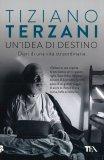 UN'IDEA DI DESTINO Diari di una vita straordinaria di Tiziano Terzani