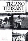 UN MONDO CHE NON ESISTE PIù di Tiziano Terzani