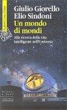 UN MONDO DI MONDI Alla ricerca della vita intelligente nell'Universo di Elio Sindoni, Giulio Giorello