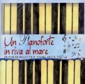 Un Pianoforte in Riva al Mare  - CD