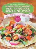 Una Ricetta al Giorno per Mangiare senza Glutine - Libro