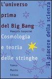 L'UNIVERSO PRIMA DEL BIG BANG Cosmologia e teoria delle stringhe di Maurizio Gasperini