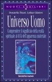 UNIVERSO UOMO Comprendere il significato della realtà spirituale al di là dell'apparenza materiale di Donatella Tinari, Lothar Guntert