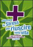 Utilizzare lo Stress per Riuscire nella Vita
