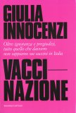 VACCI-NAZIONE — Oltre ignoranza e pregiudizi, tutto quello che davvero non sappiamo sui vaccini in Italia di Giulia Innocenzi