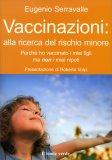 VACCINAZIONI: ALLA RICERCA DEL RISCHIO MINORE Perché ho vaccinato i miei figli ma NON i miei nipoti di Eugenio Serravalle