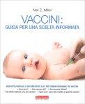 VACCINI: GUIDA PER UNA SCELTA INFORMATA Risposte puntuali e documentate alle più comuni domande sui vaccini di Neil Z. Miller