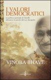 I VALORI DEMOCRATICI La politica spirituale di Gandhi attraverso le parole del suo discepolo di Vinoba Bhave