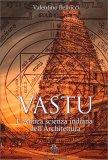 Vastu, l'Antica Scienza Indiana dell'Architettura - Libro