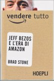 Vendere Tutto - Jeff Bezos e l'Era di Amazon  - Libro