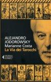 LA VIA DEI TAROCCHI  — MANUALI PER LA DIVINAZIONE di Alejandro Jodorowsky, Marianne Costa