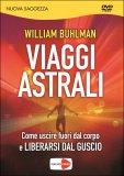 VIAGGI ASTRALI Come uscire fuori dal corpo e liberarsi dal guscio di William Buhlman