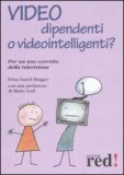 Video Dipendenti o Videointelligenti? — Libro