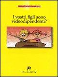 I Vostri Figli sono Videodipendenti?