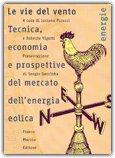 LE VIE DEL VENTO Tecnica, economia e prospettive del mercato dell'energia eolica di Luciano Pirazzi, Roberto Vigotti