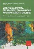 Violenza Assistita, Separazione Traumatiche, Maltrattamenti Multipli - Libro