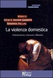 LA VIOLENZA DOMESTICA Testimonianze, interventi, riflessioni di Susanna Pallini, Merete Amann Gainotti