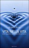 VITA NELLA VITA Ipnosi regressiva: esperienze di reincarnazione di Angelo Bona