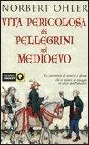 Vita Pericolosa dei Pellegrini nel Medioevo