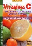 Vitamina C per Liberarti da Malattie Infettive e Tossine