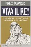 VIVA IL RE!  — Giorgio Napolitano, il Presidente che trovò una Repubblica e ne fece una Monarchia di Marco Travaglio