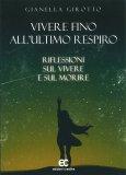 VIVERE FINO ALL'ULTIMO RESPIRO — Riflessioni sul vivere e sul morire di Gianella Girotto