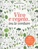 Vivo e Vegeto... tra le Verdure - Libro