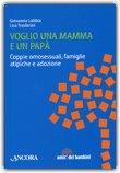 VOGLIO UNA MAMMA E UN PAPà Coppie omosessuali, famiglie atipiche e adozione di Giovanna Lobbia, Lisa Trasforini