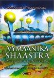 VYMAANIKA SHAASTRA — L'antico libro delle navi volanti di Corrado Malanga, Stefano Salvatici