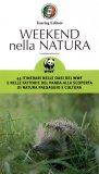 WEEKEND NELLA NATURA 45 itinerari nelle oasi del WWF e nelle fattorie del panda alla scoperta di natura paesaggio e cultura