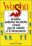 Wushu - Antiche Tecniche Cinesi per la Salute e il Benessere