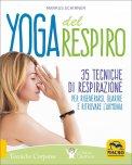 YOGA DEL RESPIRO 35 tecniche di respirazione per rigenerarsi, guarire e ritrovare l'armonia di Markus Schirner
