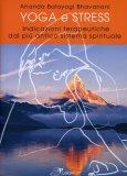 YOGA E STRESS Indicazioni terapeutiche dal più antico sistema spirituale di Ananda Bhavanani Balayogi