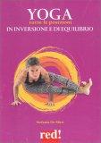 Yoga - Tutte le Posizioni in Inversione e di Equilibrio - Libro
