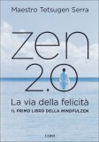 ZEN 2.0 - LA VIA DELLA FELICITà di Tetsugen Serra