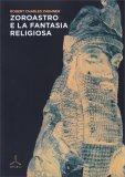 Zoroastro e la Fantasia Religiosa - Libro
