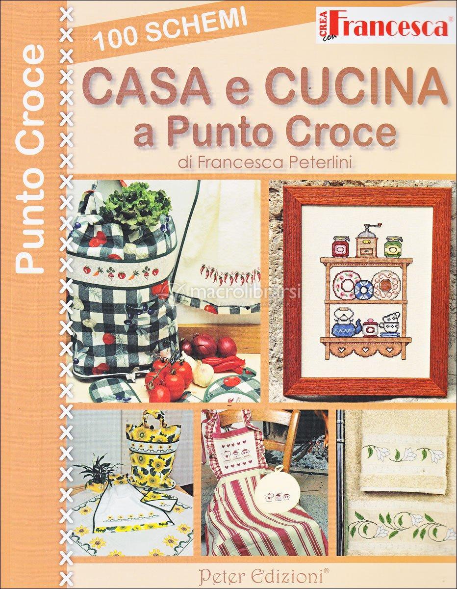 100 schemi casa e cucina a punto croce francesca peterlini for Immagini di punto croce