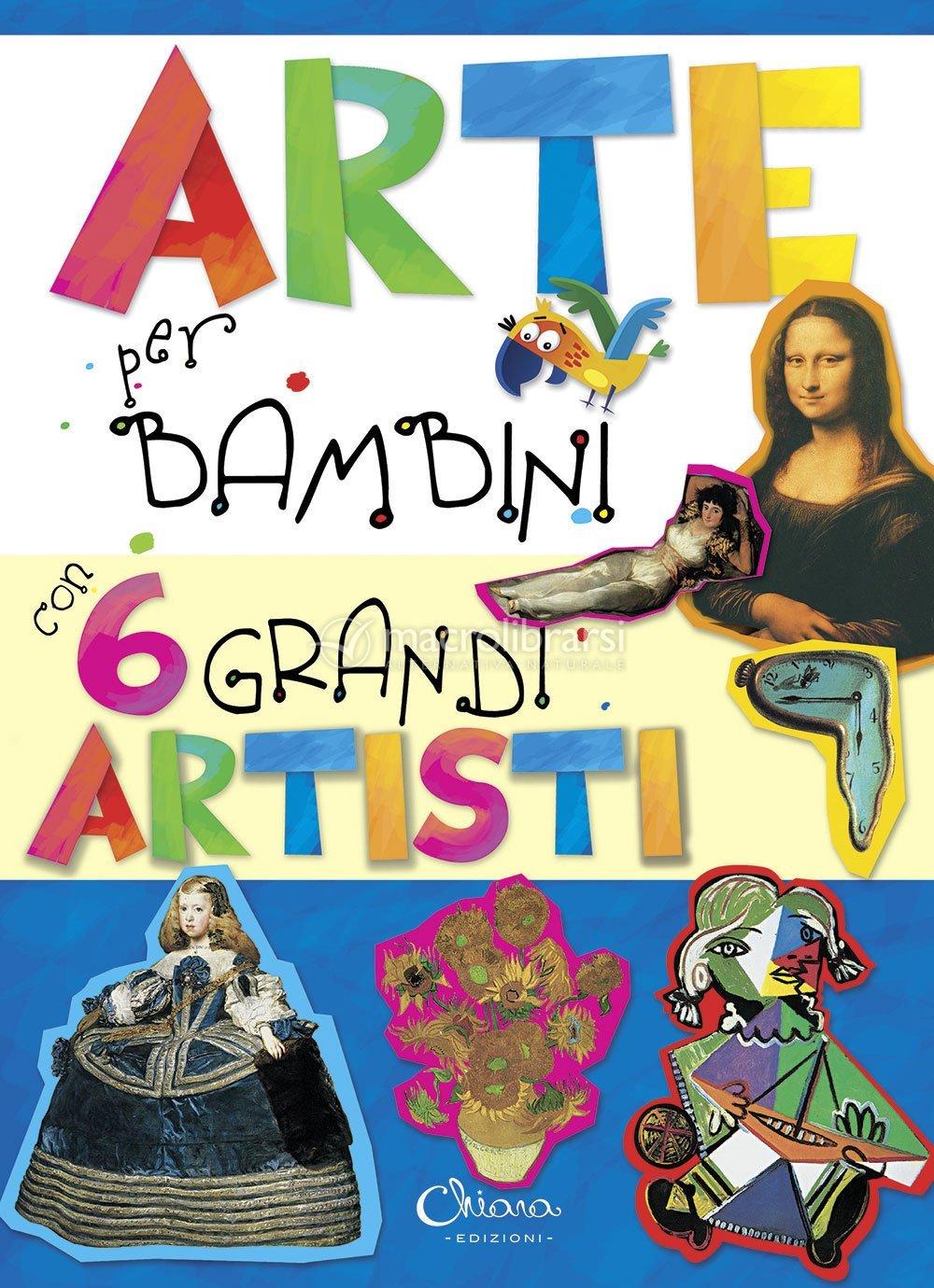 spesso Arte per Bambini con 6 Grandi Artisti - Autori vari ZI96
