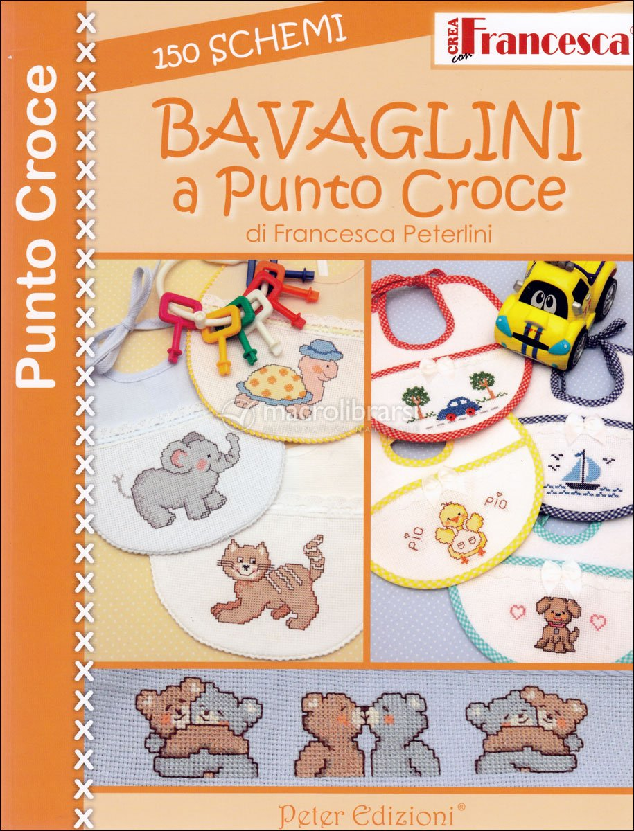 Bavaglini a punto croce 150 schemi francesca peterlini for Schemi punto croce bavaglini bimba